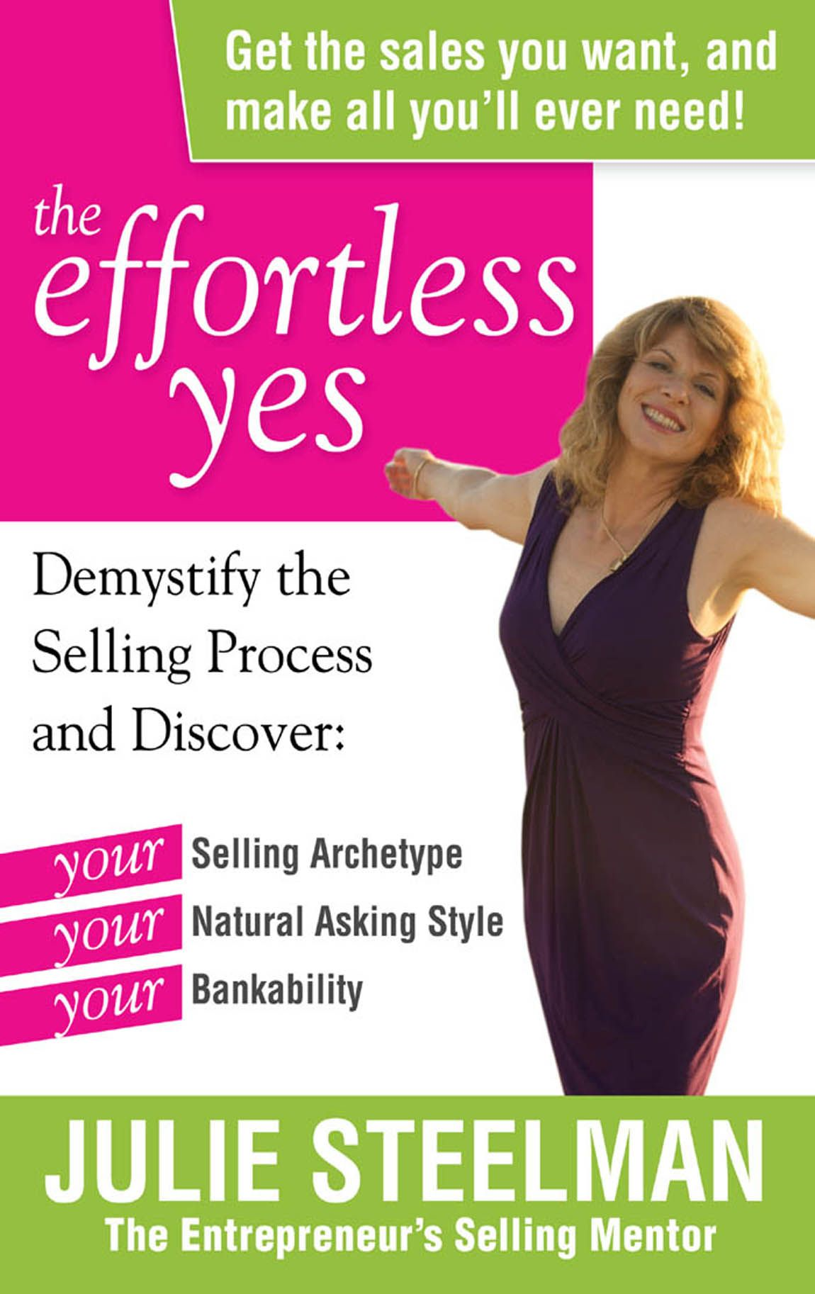 The Effortless Yes: Demystifying the Selling Process and Discover: Your Selling Archetype, Your Natural Asking Style, Yo