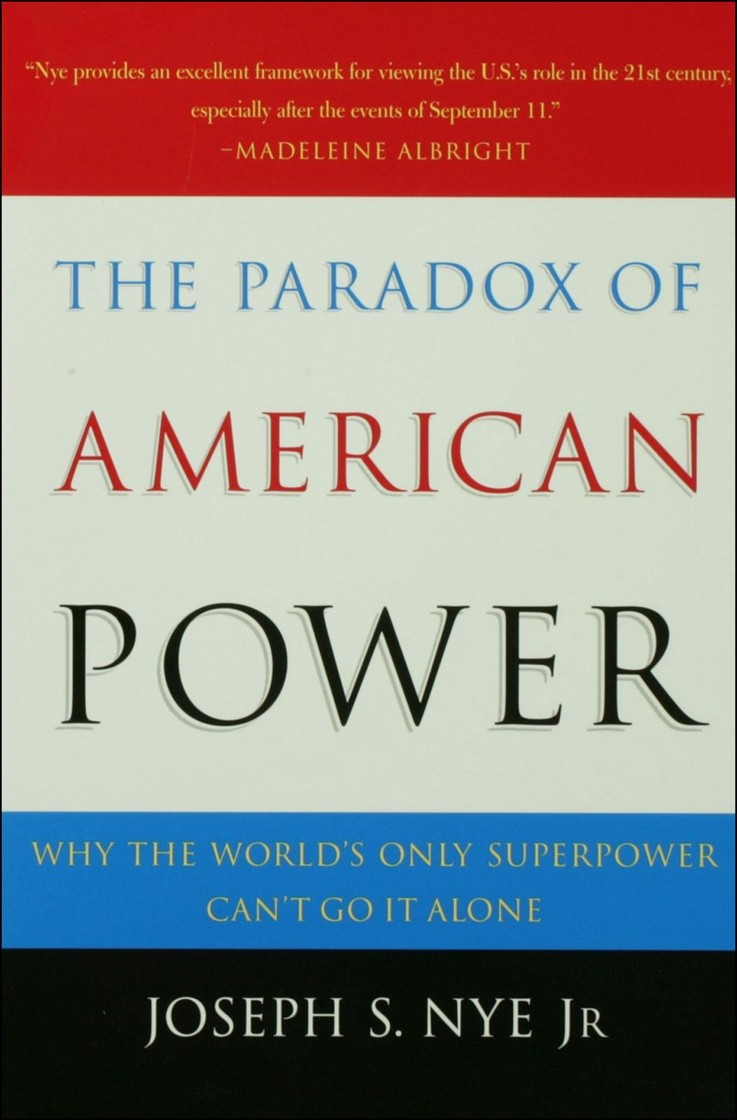 The Paradox of American Power:Why the World's Only Superpower Can't Go It Alone