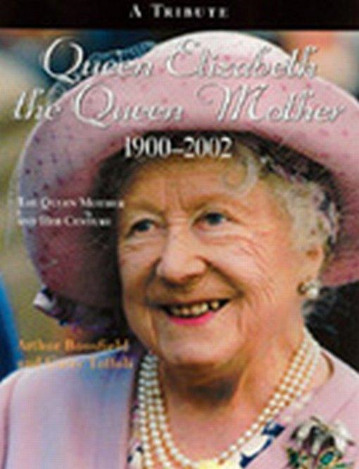 Queen Elizabeth, The Queen Mother 1900-2002: An Illustrated Biography of Queen Elizabeth the Queen Mother By: Bousfield, Arthur