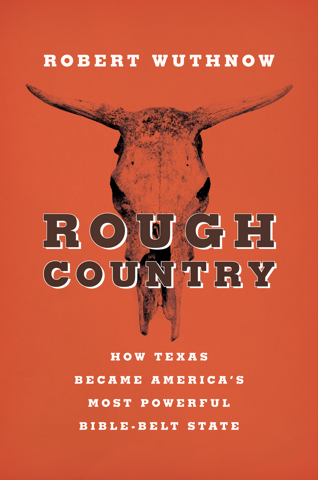 Rough Country How Texas Became America's Most Powerful Bible-Belt State