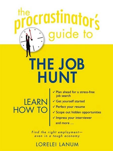The Procrastinator's Guide to the Job Hunt By: Lorelei Lanum