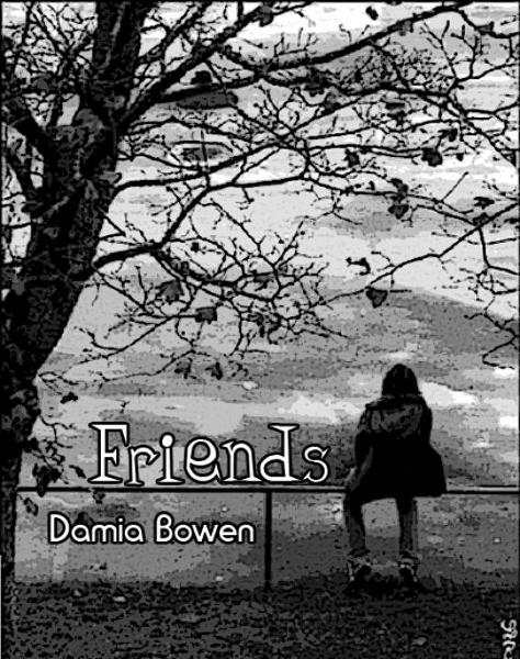 Friends By: Damia Bowen