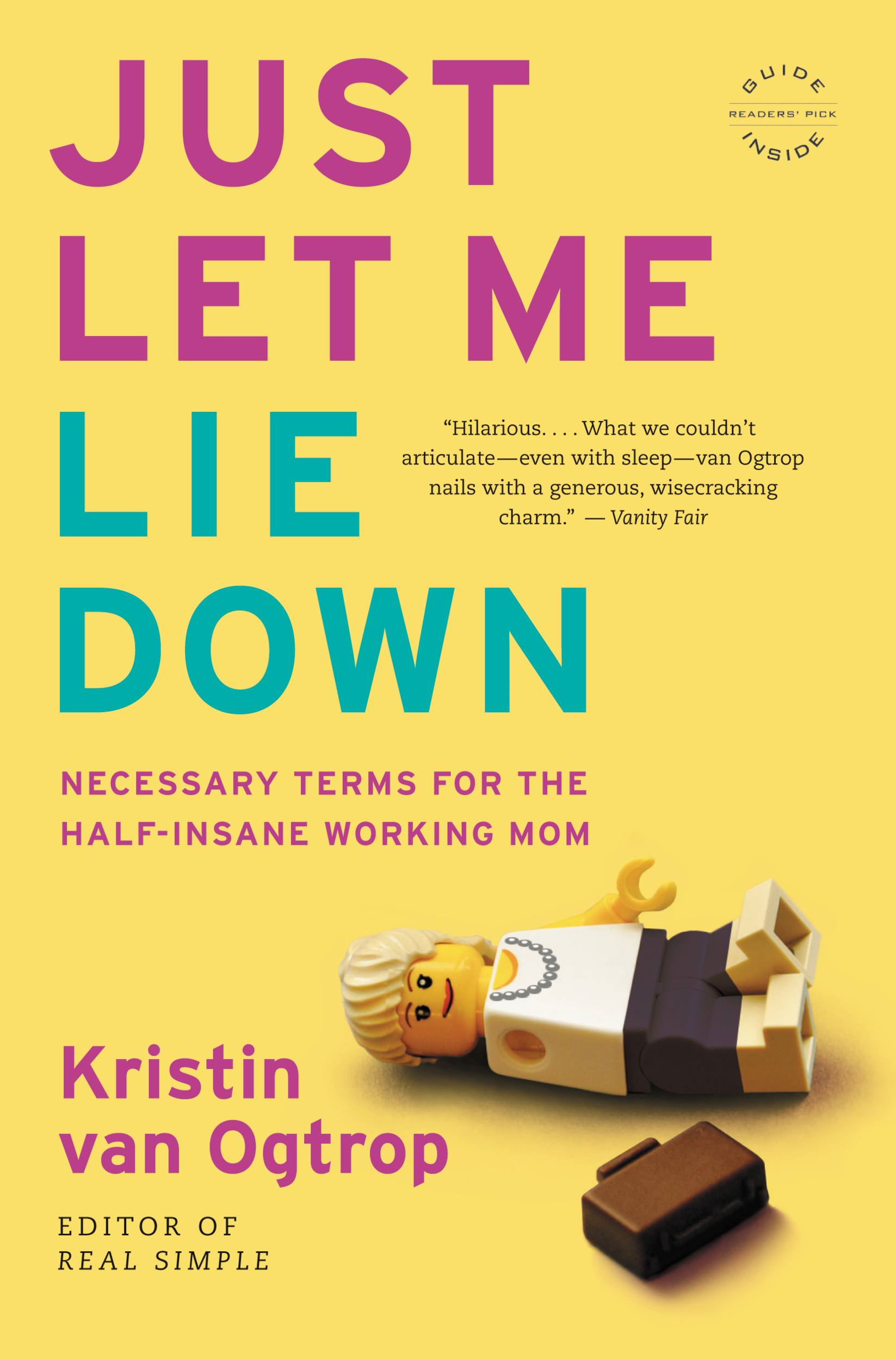 Just Let Me Lie Down By: Kristin van Ogtrop