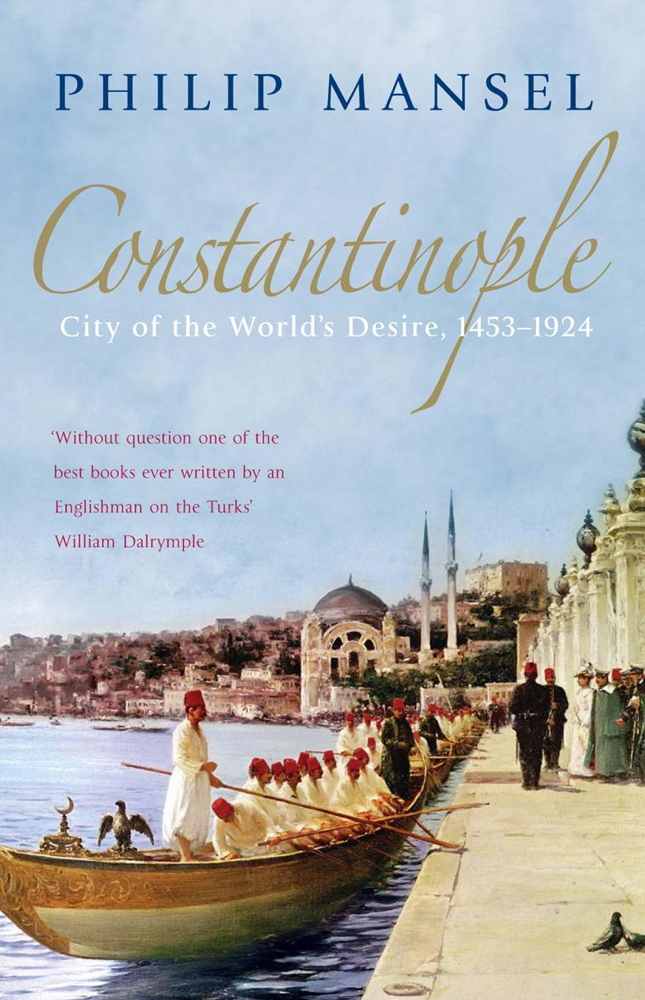 Constantinople By: Philip Mansel