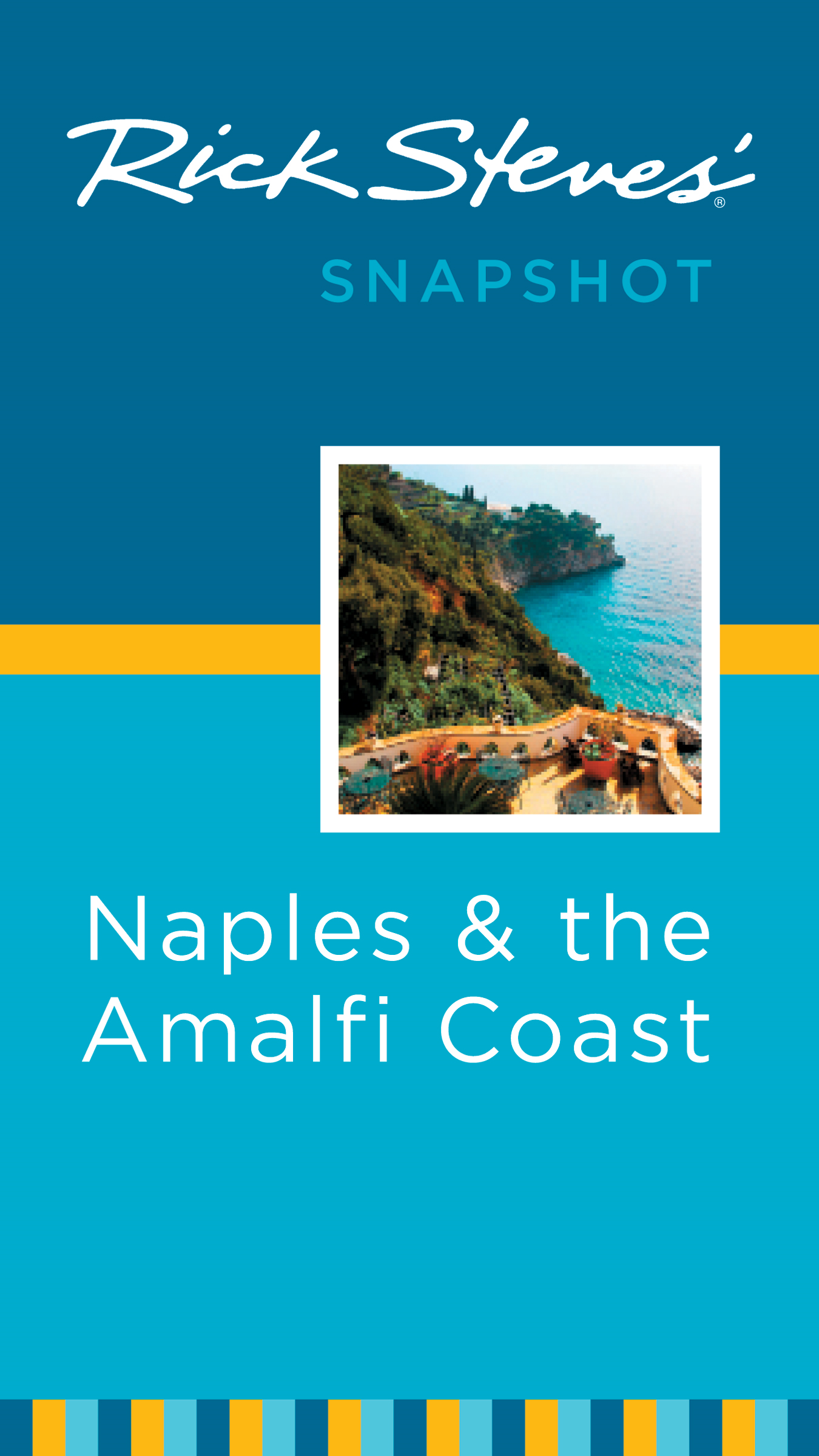 Rick Steves' Snapshot Naples and the Amalfi Coast By: Rick Steves
