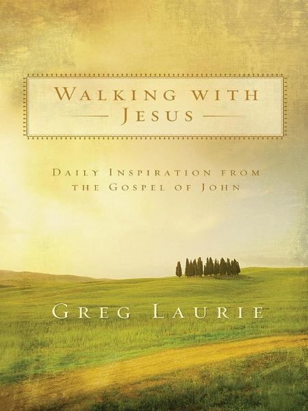 Walking with Jesus By: Greg Laurie