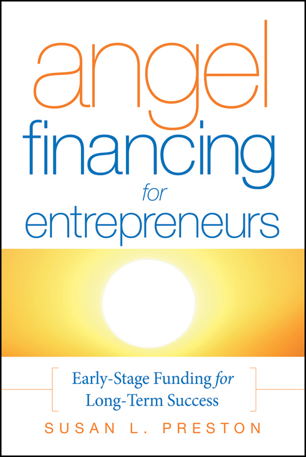 Angel Financing for Entrepreneurs By: Susan L. Preston