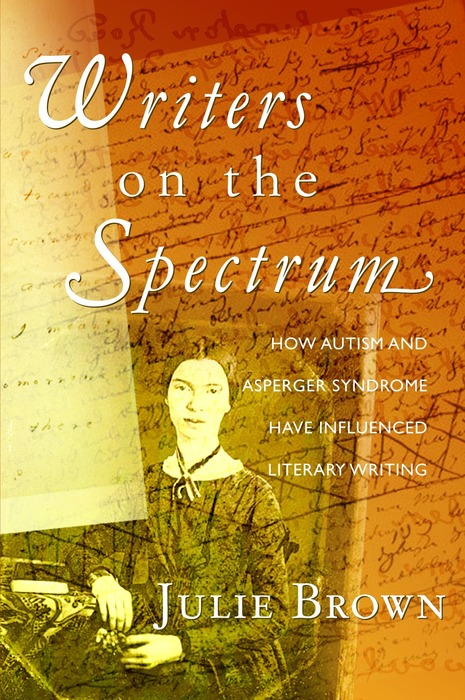 Writers on the Spectrum How Autism and Asperger Syndrome have Influenced Literary Writing
