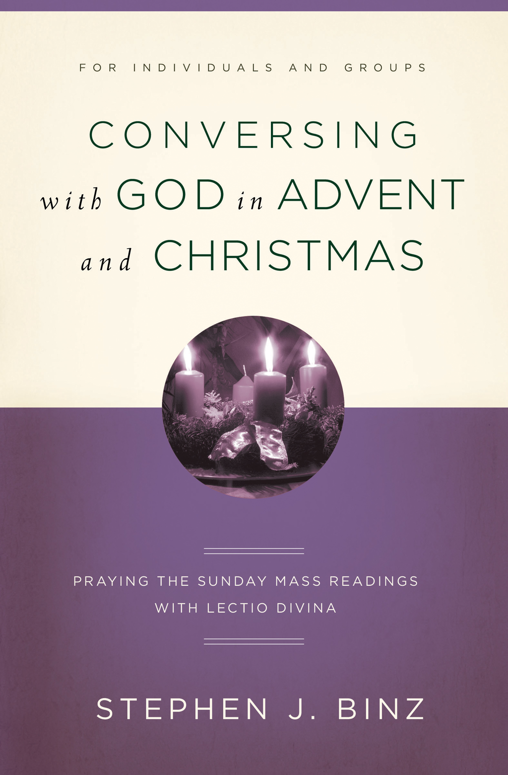 Conversing with God in Advent: Praying the Sunday Readings with Lectio Divina By: Stephen J. Binz