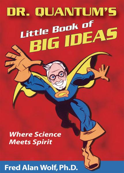 Dr. Quantum's Little Book Of Big Ideas: Where Science Meets Spirit By: Fred Alan Wolf