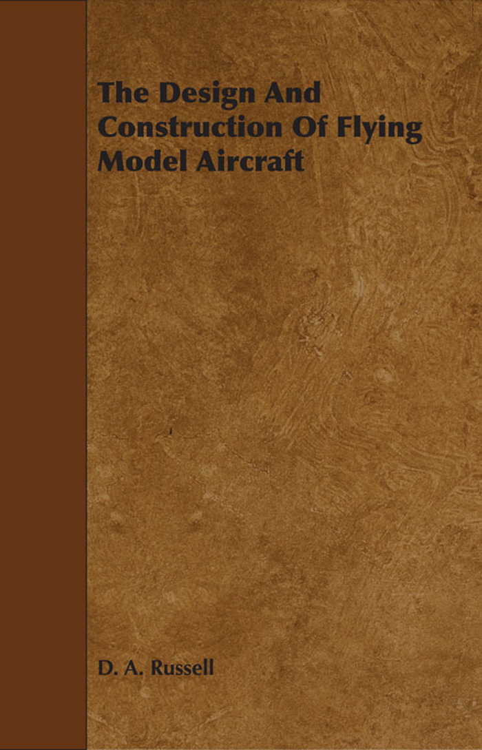 The Design And Construction Of Flying Model Aircraft By: D. A. Russell