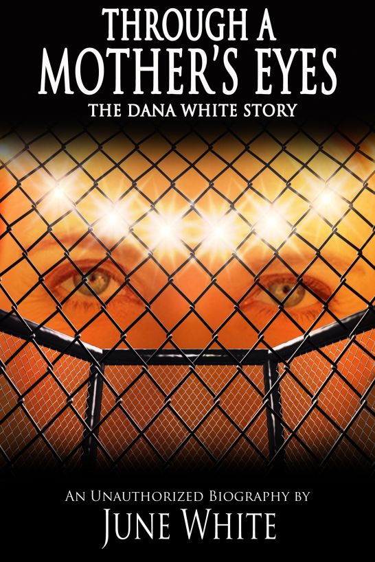 Through A Mother's Eyes, The Dana White Story By: June White