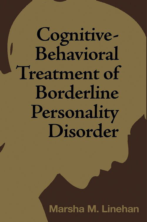 Cognitive-Behavioral Treatment of Borderline Personality Disorder By: Marsha M. Linehan, PhD, ABPP