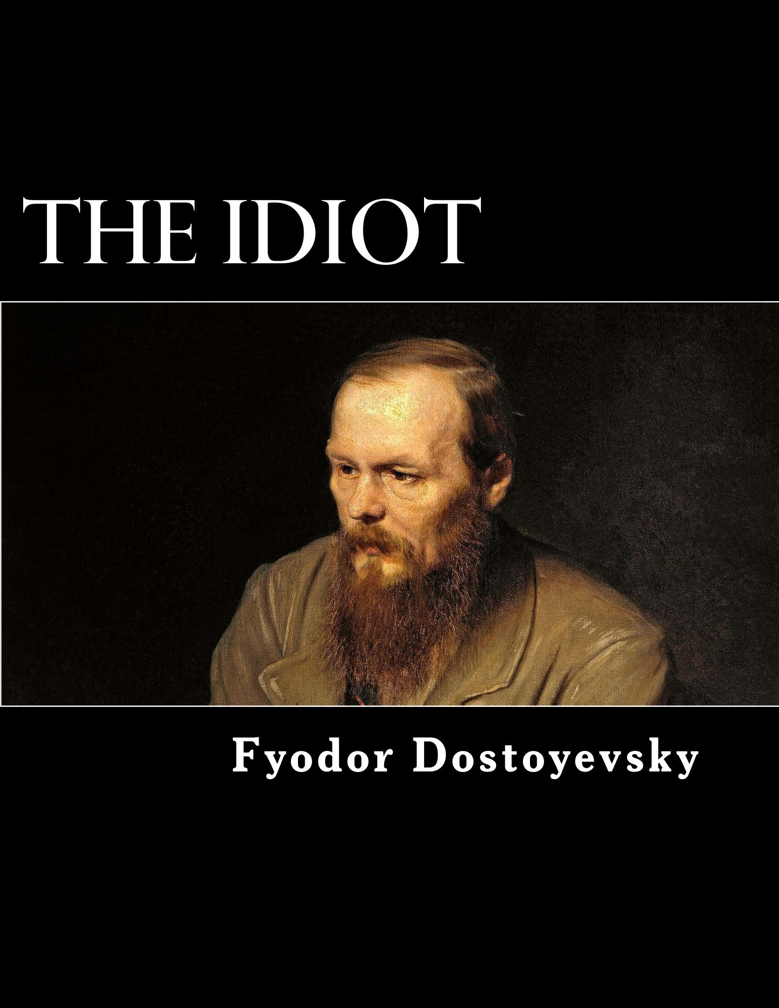The Idiot By: Fyodor Dostoyevsky