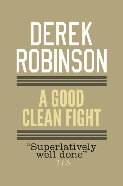 A Good Clean Fight By: Derek Robinson
