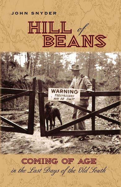 Hill of Beans: Coming of Age in the Last Days fo the Old South By: John Snyder