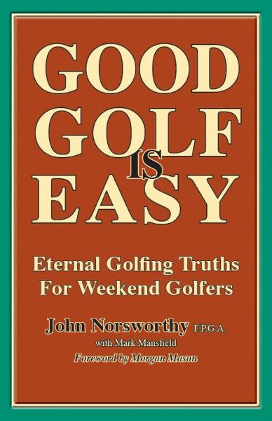 GOOD GOLF is EASY By: John Norsworthy