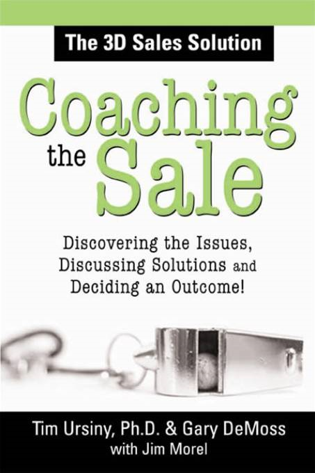 Coaching the Sale: Discover the Power of Coaching to Increase Sales and Build Great Sales Teams By: Tim Ursiny,Tim Ursiny,Tim Ursiny,Tim Ursiny,Tim Ursiny,Gary DeMossGary DeMossGary DeMossGary DeMossGary DeMoss
