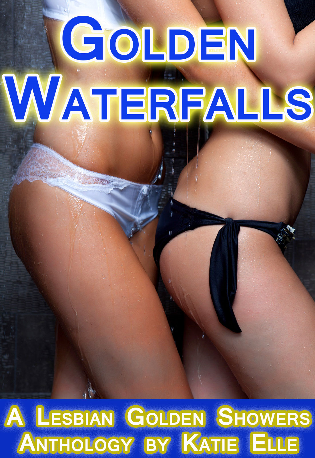 Golden Waterfalls, A Lesbian Golden Showers Anthology