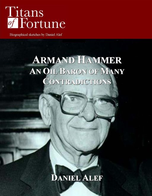 Armand Hammer: An Oil Baron Of Many Contradictions By: Daniel Alef