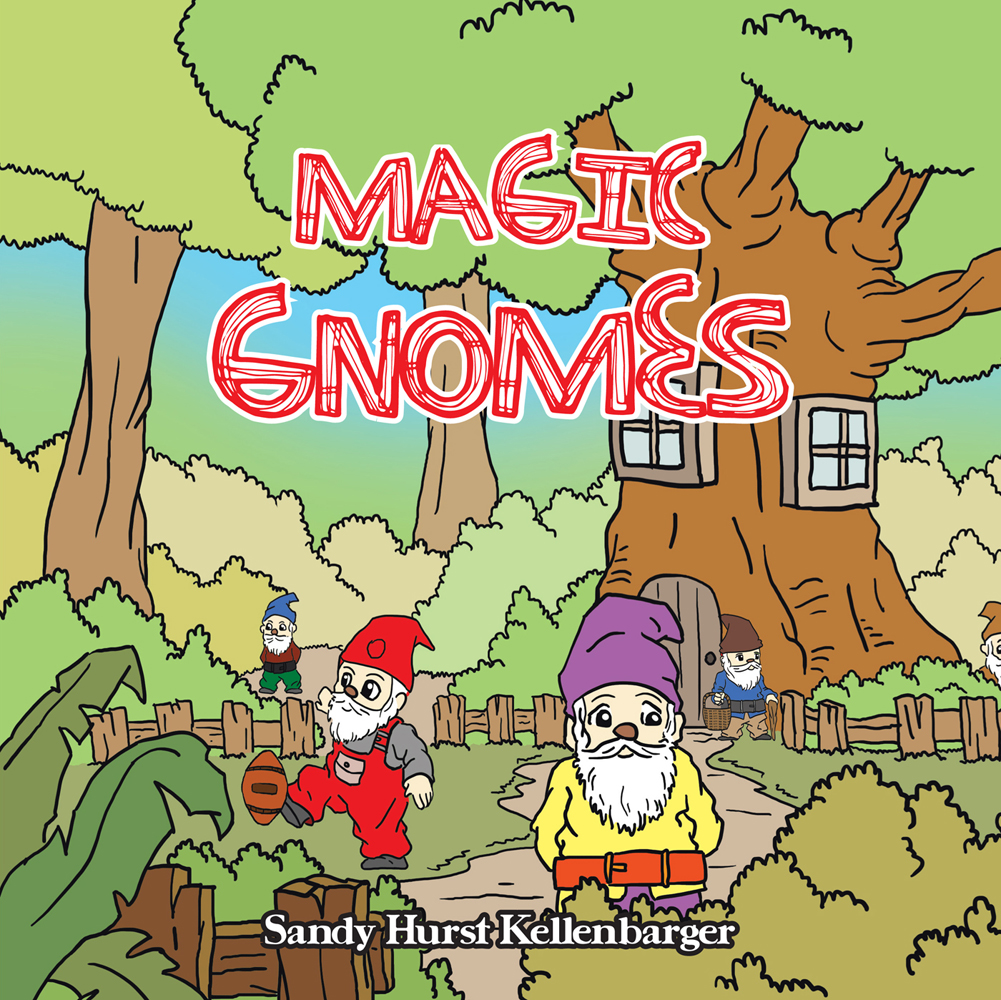 MAGIC GNOMES By: Sandy Hurst Kellenbarger