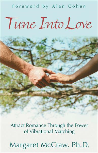 Tune Into Love: Attract Romance through the Power of Vibrational Matching By: Margaret McCraw Ph.D., Alan Cohen