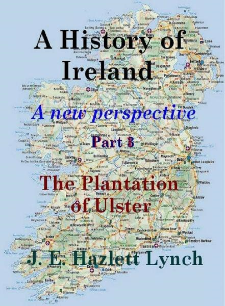 A History of Ireland: The Plantation of Ulster By: Hazlett Lynch