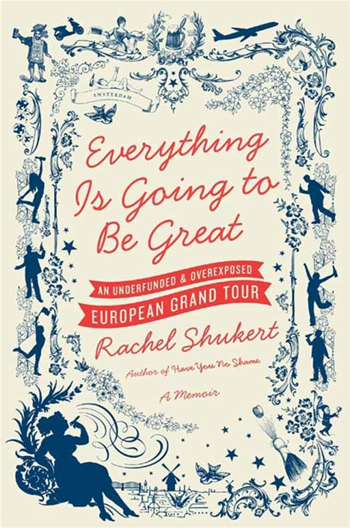 Everything Is Going to Be Great By: Rachel Shukert