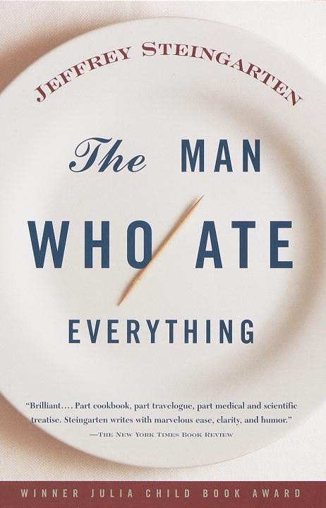 The Man Who Ate Everything By: Jeffrey Steingarten