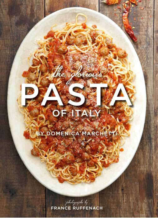 The Glorious Pasta of Italy By: Domenica Marchetti