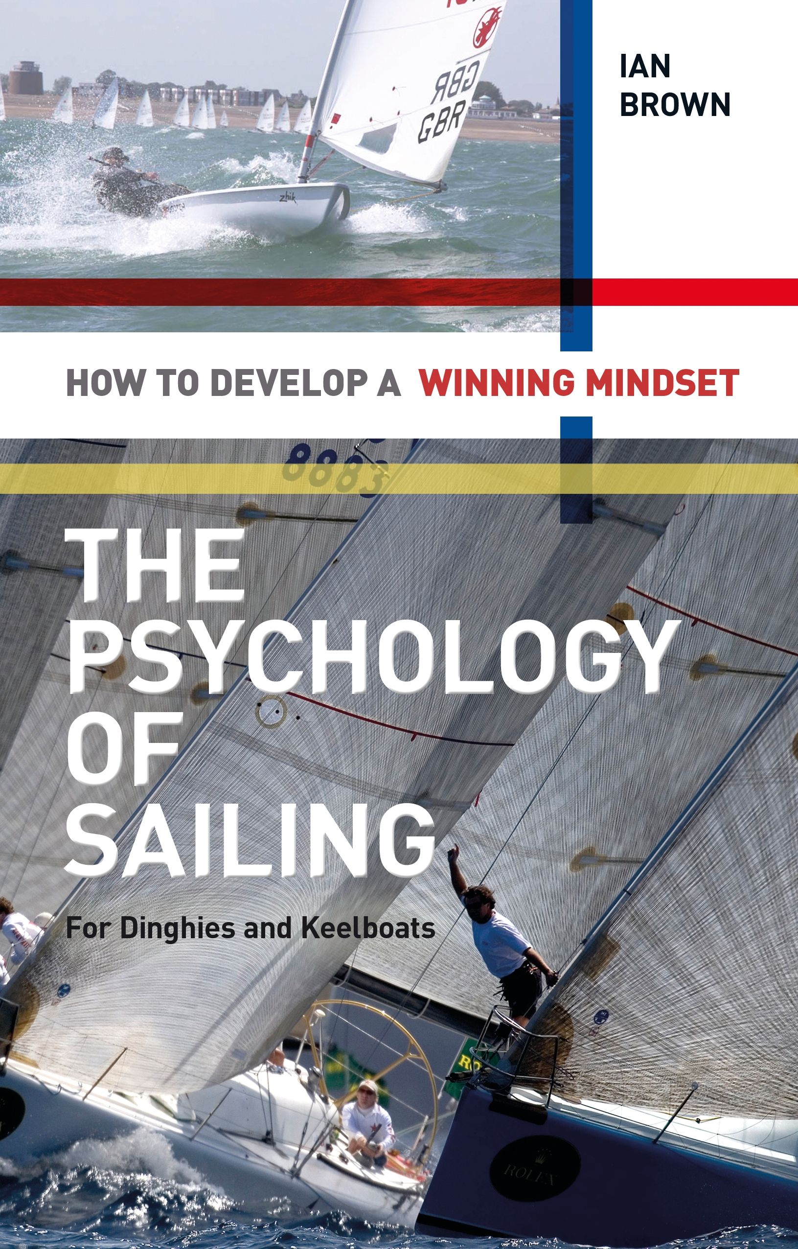 The Psychology of Sailing for Dinghies and Keelboats How to Develop a Winning Mindset