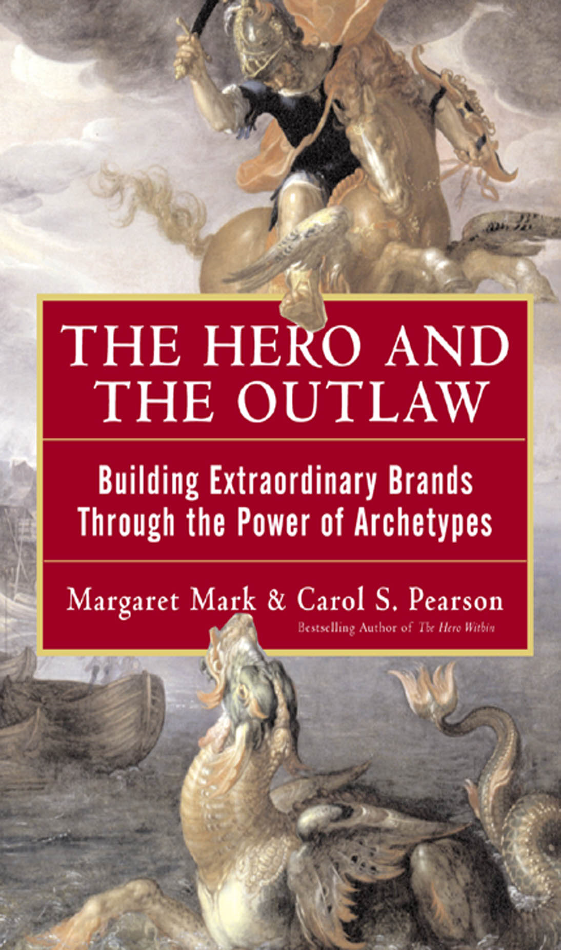 The Hero and the Outlaw: Building Extraordinary Brands Through the Power of Archetypes