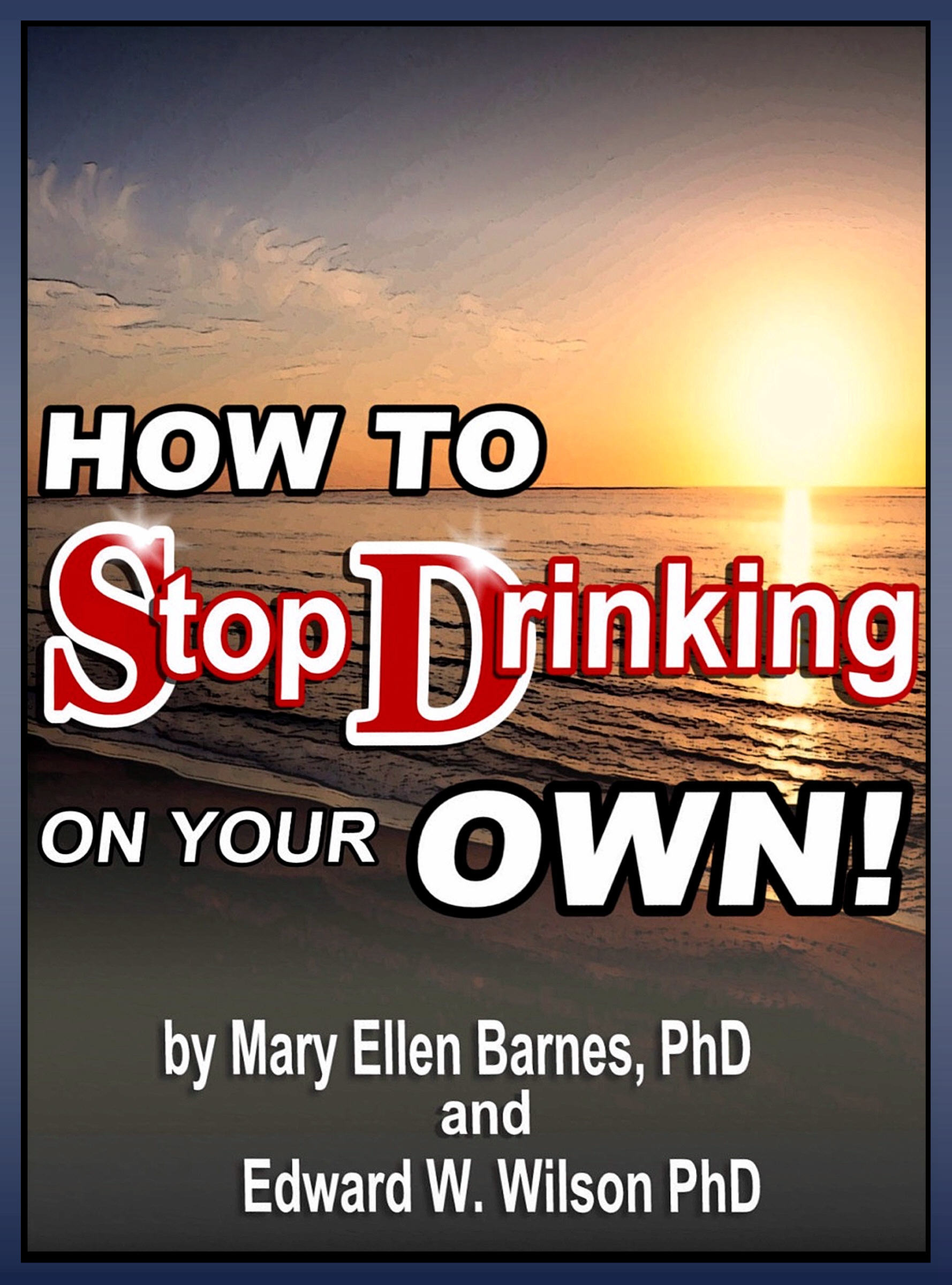 How To Stop Drinking On Your Own By: Edward Wilson