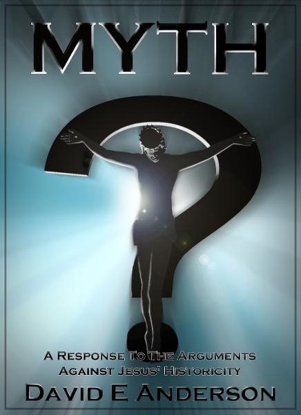 Myth? A Response To The Arguments Against Jesus' Historicity