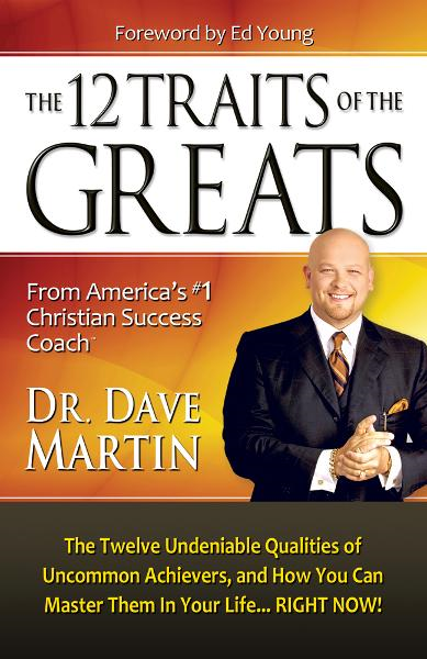 12 Traits of the Greats By: Dave Martin
