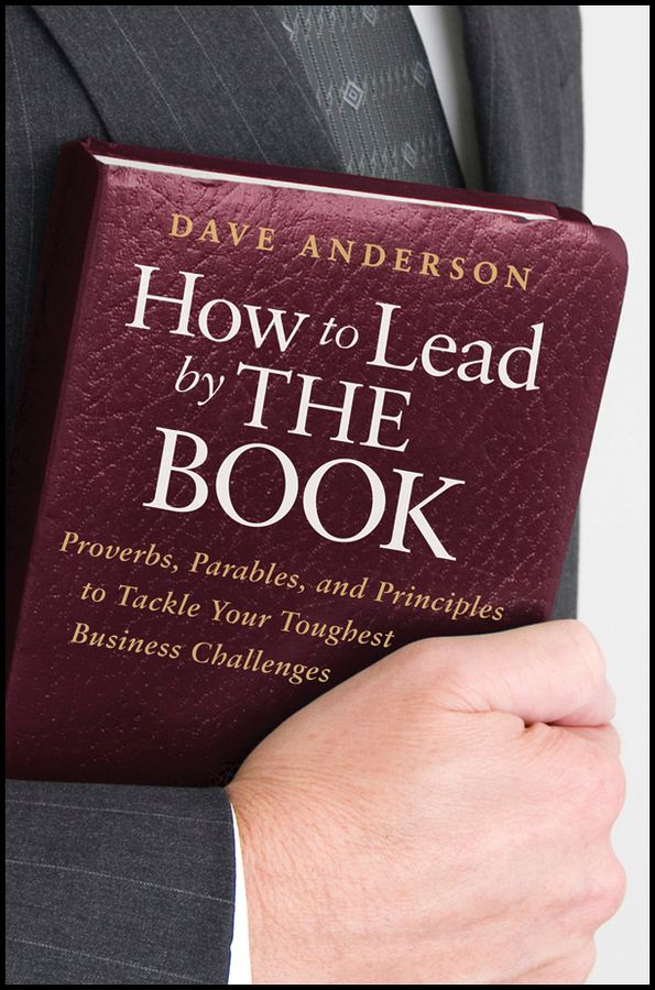 How to Lead by The Book By: Dave Anderson