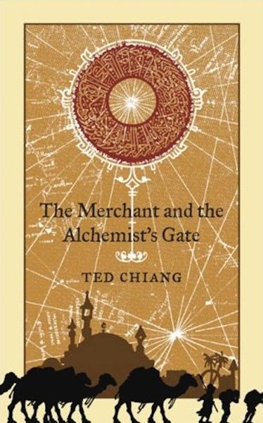 The Merchant and the Alchemists Gate By: Ted Chiang