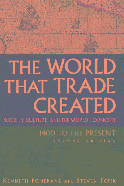 The World That Trade Created: Society, Culture, and the World Economy, 1400 to the Present By: Kenneth Pomeranz, Steven Topik