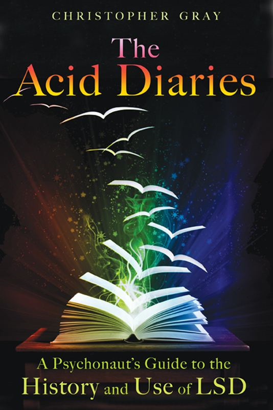 The Acid Diaries: A Psychonaut's Guide to the History and Use of LSD By: Christopher Gray