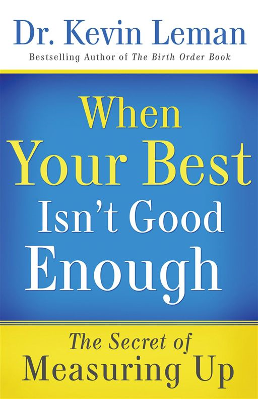 When Your Best Isn't Good Enough By: Dr. Kevin Leman