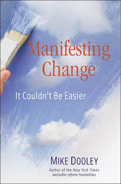 Manifesting Change By: Mike Dooley