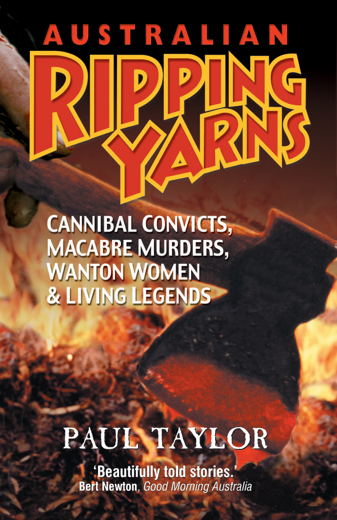 Australian Ripping Yarns: Cannibal Convicts, Macabre Murders, Wanton Women and Living Legends