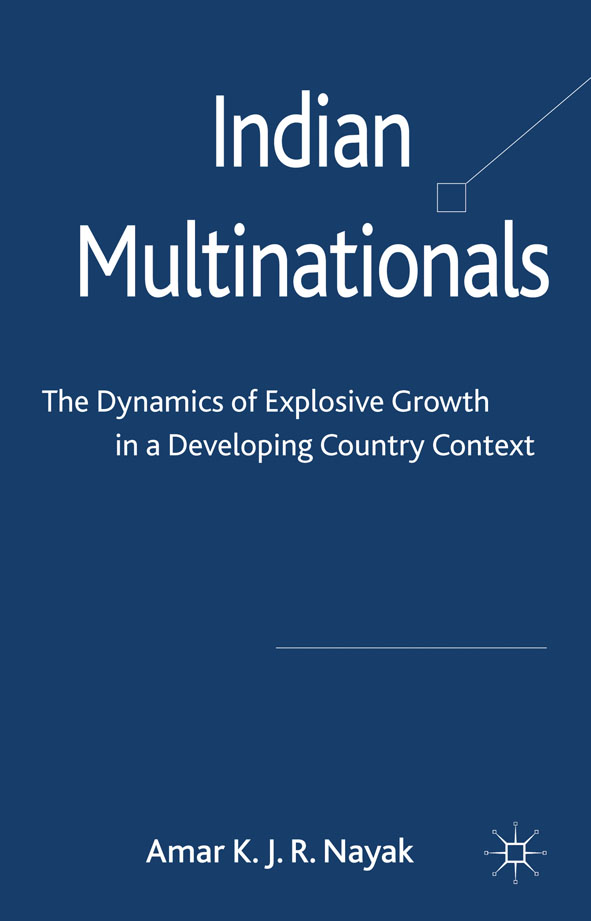 Indian Multinationals The Dynamics of Explosive Growth in a Developing Country Context