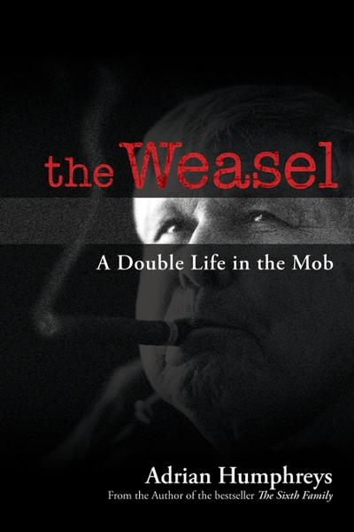 The Weasel: A Double Life in the Mob By: Humphreys, Adrian