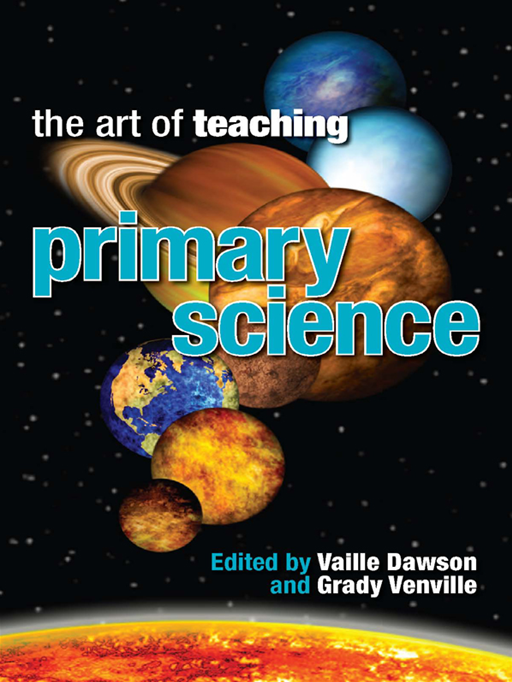 The Art Of Teaching Primary Science By: Edited by Vaille Dawson and Grady Venville