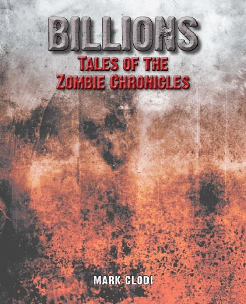 Billions, Tales of the Zombie Chronicles By: Mark Clodi