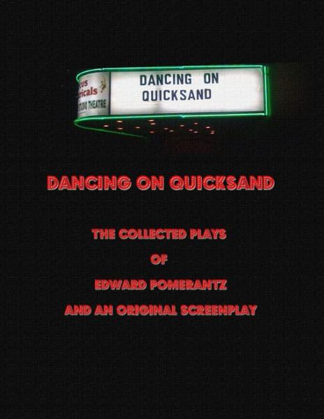 Dancing on Quicksand: The Collected Plays of Edward Pomerantz and an Original Screenplay