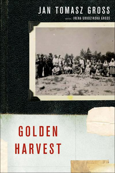 Golden Harvest:Events at the Periphery of the Holocaust  By: Irena Grudzinska Gross,Jan Tomasz Gross