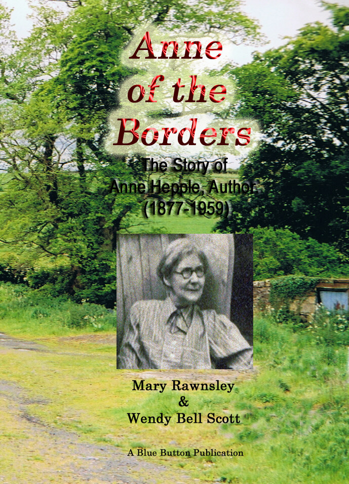 Anne of the Borders: The Story of Anne Hepple, Author, 1877-1959 - by Mary Rawnsley & Wendy Bell Scott By: Mary Rawnsley