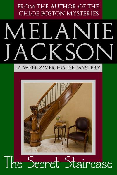 The Secret Staircase (A Wendover House Mystery Book 1) By: Melanie Jackson